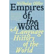 Empires of the Word : A Language History of the World by Ostler, Nicholas, 9780060935726