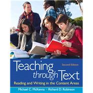 Teaching through Text Reading and Writing in the Content Areas by Robinson, Richard D., 9780132685726