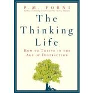 The Thinking Life How to Thrive in the Age of Distraction by Forni, P. M., 9780312625726