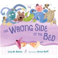The Wrong Side of the Bed by Bakos, Lisa M.; Raff, Anna, 9780399165726
