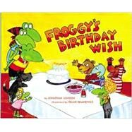 Froggy's Birthday Wish by London, Jonathan; Remkiewicz, Frank, 9780670015726