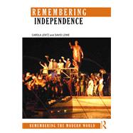 Remembering Independence: New Nations of the Postwar World by Lentz; Carola, 9781138905726