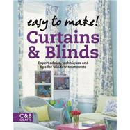 Easy to Make! Curtains & Blinds Expert Advice, Techniques and Tips for Window Treatments by Baker, Wendy, 9781843405726