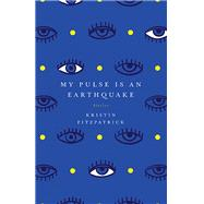 My Pulse Is an Earthquake by Fitzpatrick, Kristin, 9781940425726
