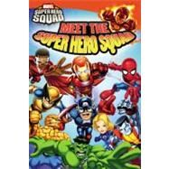 Super Hero Squad: Meet the Super Hero Squad! by Rosen, Lucy, 9780316055727