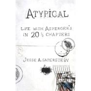 Atypical : Life with Asperger's in 20 1/3 Chapters by Saperstein, Jesse A. (Author), 9780399535727
