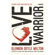 Love Warrior A Memoir by Melton, Glennon Doyle, 9781250075727