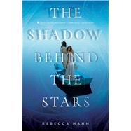 The Shadow Behind the Stars by Hahn, Rebecca, 9781481435727