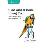 iPad and iPhone Kung Fu: Tips, Tricks, Hints, and Hacks for iOS 7 by Thomas, Keir, 9781937785727