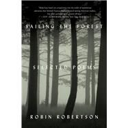 Sailing the Forest Selected Poems by Robertson, Robin, 9780374535728