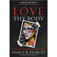 Love Thy Body by Pearcey, Nancy R., 9780801075728