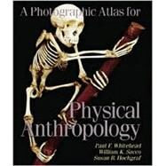A Photographic Atlas for Physical Anthropology by Whitehead, Paul F.; Sacco, William K.; Hochgraf, Susan B., 9780895825728