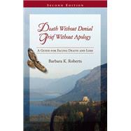 Death Without Denial, Grief Without Apology A Guide for Facing Death and Loss by Roberts, Barbara K.; Jackson, Ann, 9780939165728