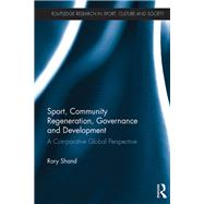 Sport, Community Regeneration, Governance and Development: A Comparative Global Perspective by Shand; Rory, 9781138125728