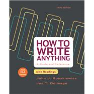 How to Write Anything with Readings with 2016 MLA Update A Guide and Reference by Ruszkiewicz, John J.; Dolmage, Jay T., 9781319085728