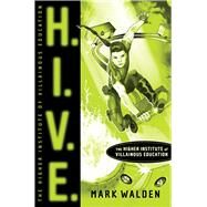 H. I. V. E. : The Higher Institute of Villainous Education by Walden, Mark, 9781416935728