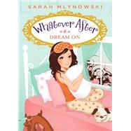 Dream On (Whatever After #4) by Mlynowski, Sarah, 9780545415729