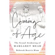 Coming of Age The Sexual Awakening of Margaret Mead by Blum, Deborah Beatriz, 9781250055729