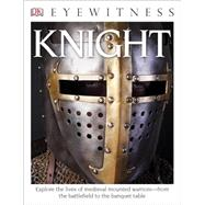 DK Eyewitness Books: Knight by Gravett, Christopher; Dann, Geoff, 9781465435729