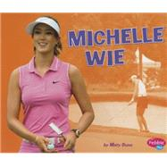 Michelle Wie by Dunn, Mary, 9781491485729