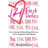 121 First Dates How to Succeed at Online Dating, Fall in Love, and Live Happily Ever After (Really!) by Newman, Wendy, 9781582705729