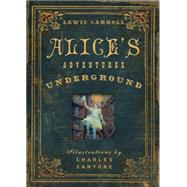 Alice's Adventures Under Ground by Carroll, Lewis; Santore, Charles, 9781604335729