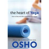 The Heart of Yoga by Osho, 9781938755729
