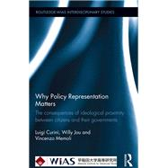 Why Policy Representation Matters: The consequences of ideological proximity between citizens and their governments by Curini; Luigi, 9780415855730