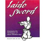 Iaido Sword : Kamimoto-Ha Techniques of Muso Shinden Ryu by Babin, Richard, 9781581605730