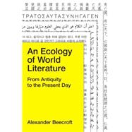 An Ecology of World Literature by Beecroft, Alexander, 9781781685730