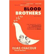 Blood Brothers: The Dramatic Story of a Palestinian Christian Working for Peace in Israel by Chacour, Elias; Hazard, David (CON); Hybels, Lynne; Lyons, Gabe; Baker, James A., III (AFT), 9780801015731