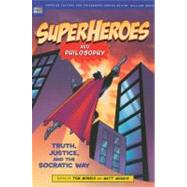 Superheroes and Philosophy Truth, Justice, and the Socratic Way by Morris, Tom; Morris, Matt; Irwin, William, 9780812695731