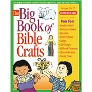 The Big Book of Bible Crafts 100 Bible-Teaching Crafts Using Economical, Easy-to-Find Supplies! by Gospel Light, 9780830725731