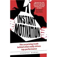 Instant Motivation The surprising truth behind what really drives top performance by Burns, Chantal, 9781292065731
