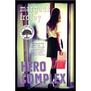 Hero Complex: A Keaton School Novel by Froley, Margaux, 9781616955731