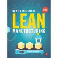 How To Implement Lean Manufacturing, Second Edition by Wilson, Lonnie, 9780071835732