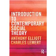 Introduction to Contemporary Social Theory by Elliott; Anthony, 9780415525732