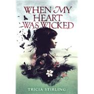 When My Heart Was Wicked by Stirling, Tricia, 9780545695732