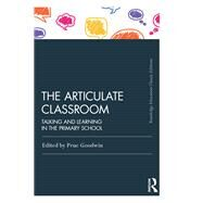 The Articulate Classroom: Talking and Learning in the Primary School by Goodwin; Prue, 9781138225732