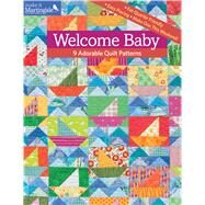 Welcome Baby: 9 Adorable Quilt Patterns by That Patchwork Place, 9781604685732