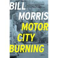 Motor City Burning by Morris, Bill, 9781605985732