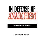 In Defense of Anarchism by Wolff, Robert Paul, 9780520215733