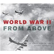 World War II from Above: An Aerial View of the Global Conflict by Harwood, Jeremy, 9780760345733