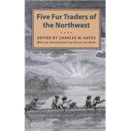 Five Fur Traders of the Northwest by Gates, Charles M.; Nute, Grace L., 9780873515733