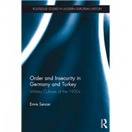 Order and Insecurity in Germany and Turkey: Military Cultures of the 1930s by Sencer; Emre, 9781138215733
