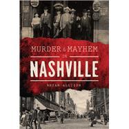 Murder & Mayhem in Nashville by Allison, Brian, 9781467135733