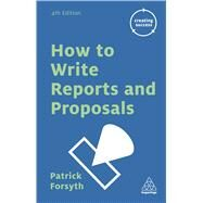 How to Write Reports and Proposals by Forsyth, Patrick, 9780749475734