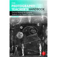 The Photography Teacher's Handbook: Practical Methods for Engaging Students in the Flipped Classroom by Horner; Garin, 9781138825734