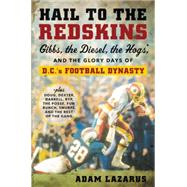 Hail to the Redskins: Gibbs, Riggins, the Hogs, and the Glory Days of D.C.'s Football Dynasty by Lazarus, Adam, 9780062375735