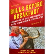 Bulls Before Breakfast Running With the Bulls and Celebrating Fiesta de San Fermín in Pamplona, Spain by Milligan, Peter N.; Hemingway, John; Hemingway, John, 9781250065735